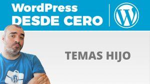 Personalización de temas de WordPress: Introducción y TEMAS HIJO