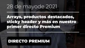 DIRECTO PREMIUM - Arrays, productos destacados, sticky header y más - 28 de mayo de 2021