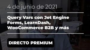 DIRECTO PREMIUM - Query Vars con Jet Engine Forms, LearnDash, WooCommerce B2B y más - 4 de junio de 2021