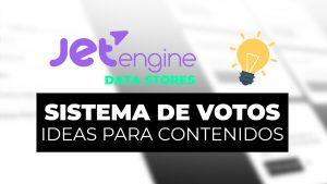 Sistema de voto de ideas para contenidos con JetEngine DATA STORES