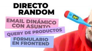 Email dinámico con asunto, query de productos, formulario en el frontend y más en DIRECTO RANDOM